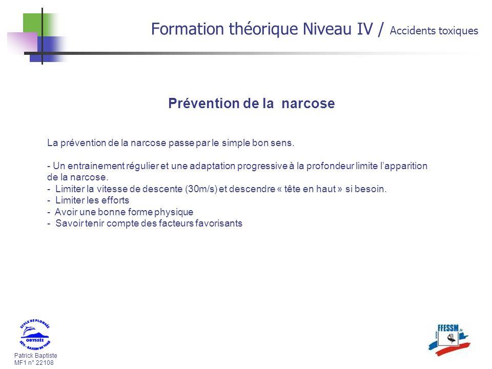 Patrick Baptiste MF1 n° 22108 Formation théorique Niveau IV / Accidents toxiques La prévention de la narcose passe par le simple bon sens.