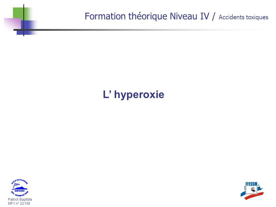Patrick Baptiste MF1 n° 22108 Formation théorique Niveau IV / Accidents toxiques L hyperoxie