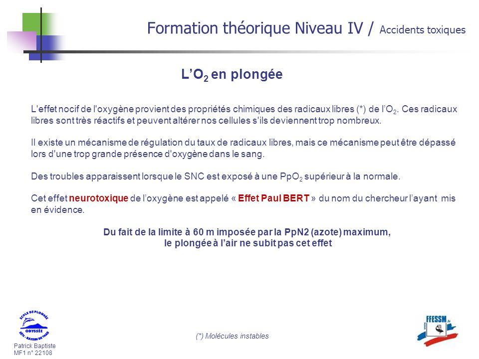 Patrick Baptiste MF1 n° 22108 Formation théorique Niveau IV / Accidents toxiques LO 2 en plongée L effet nocif de l oxygène provient des propriétés chimiques des radicaux libres (*) de lO 2.