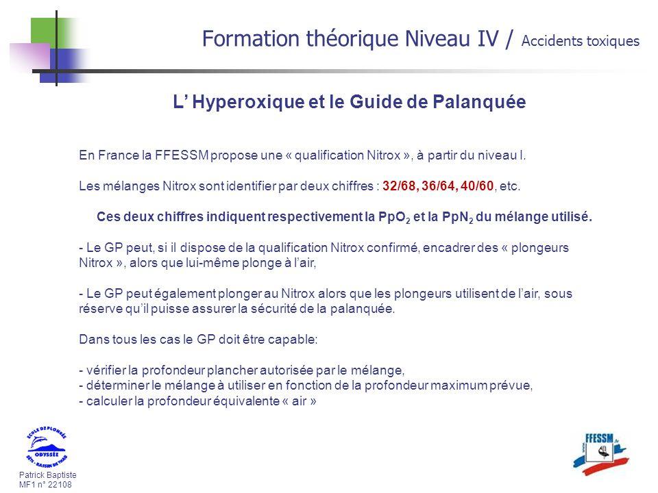 Patrick Baptiste MF1 n° 22108 Formation théorique Niveau IV / Accidents toxiques L Hyperoxique et le Guide de Palanquée En France la FFESSM propose une « qualification Nitrox », à partir du niveau I.