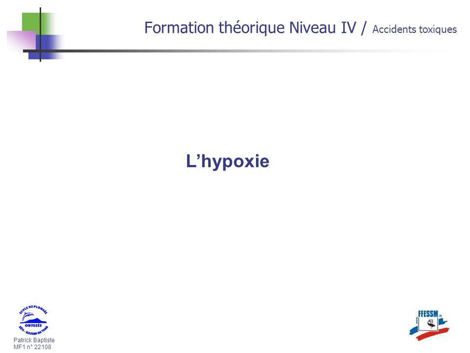 Patrick Baptiste MF1 n° 22108 Formation théorique Niveau IV / Accidents toxiques Lhypoxie