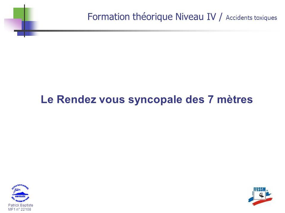 Patrick Baptiste MF1 n° 22108 Formation théorique Niveau IV / Accidents toxiques Le Rendez vous syncopale des 7 mètres