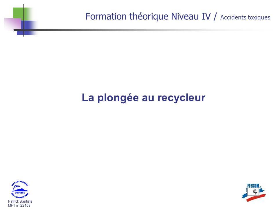 Patrick Baptiste MF1 n° 22108 Formation théorique Niveau IV / Accidents toxiques La plongée au recycleur