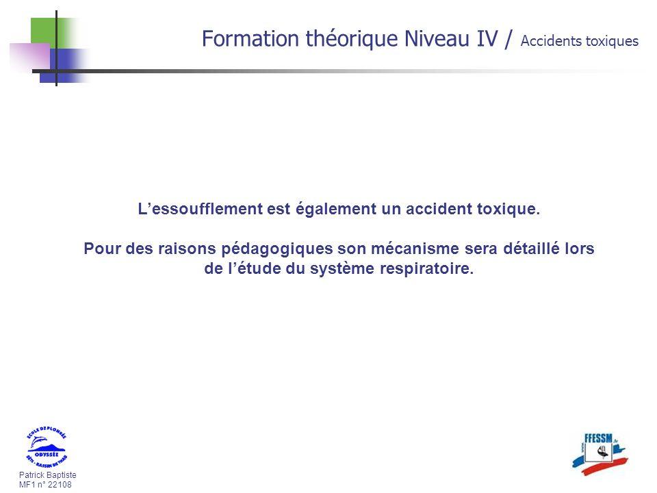 Patrick Baptiste MF1 n° 22108 Formation théorique Niveau IV / Accidents toxiques Lessoufflement est également un accident toxique.