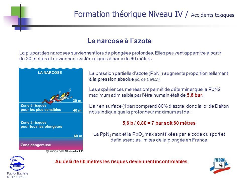 Patrick Baptiste MF1 n° 22108 Formation théorique Niveau IV / Accidents toxiques La plupart des narcoses surviennent lors de plongées profondes.
