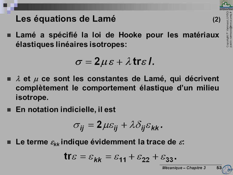 Copyright: P. Vannucci, UVSQ paolo.vannucci@meca.uvsq.fr ________________________________ Mécanique – Chapitre 3 53 Les équations de Lamé (2) Lamé a s