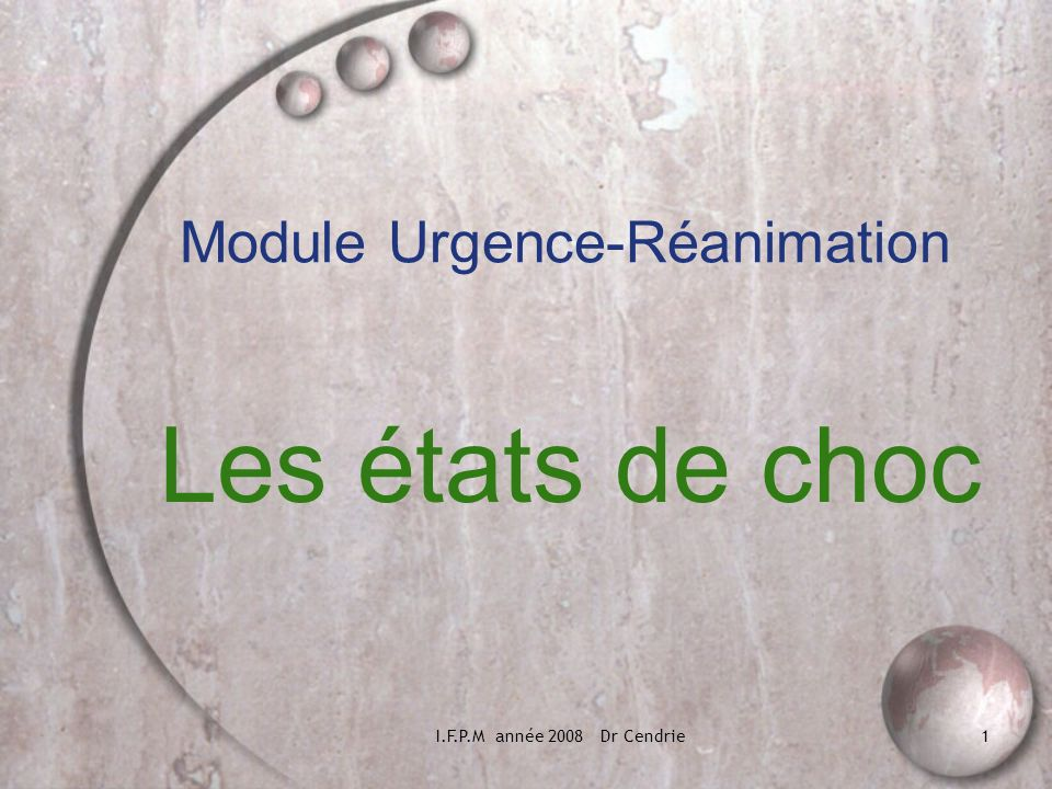 I.F.P.M année 2008 Dr Cendrie22 Reconnaître un choc les signes cliniques La PAM à 65 mm hg représente lobjectif à atteindre dans la prise en charge thérapeutique La PAD est le reflet du tonus vasculaire : une PAD<40 incite à lutilisation damine