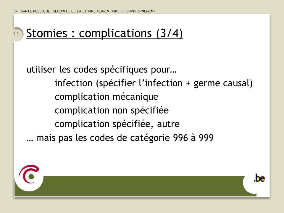 SPF SANTE PUBLIQUE, SECURITE DE LA CHAINE ALIMENTAIRE ET ENVIRONNEMENT 11 Stomies : complications (3/4) utiliser les codes spécifiques pour… infection