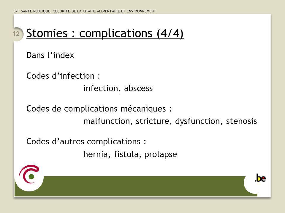 SPF SANTE PUBLIQUE, SECURITE DE LA CHAINE ALIMENTAIRE ET ENVIRONNEMENT 12 Stomies : complications (4/4) Dans lindex Codes dinfection : infection, absc