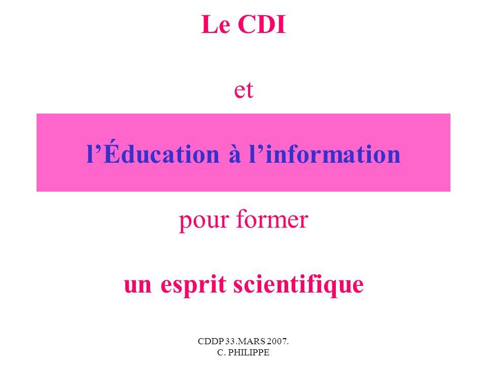 CDDP 33.MARS 2007. C. PHILIPPE Le CDI et lÉducation à linformation pour former un esprit scientifique