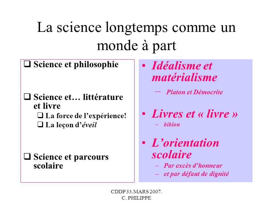CDDP 33.MARS 2007. C. PHILIPPE La science longtemps comme un monde à part Science et philosophie Science et… littérature et livre La force de lexpérie