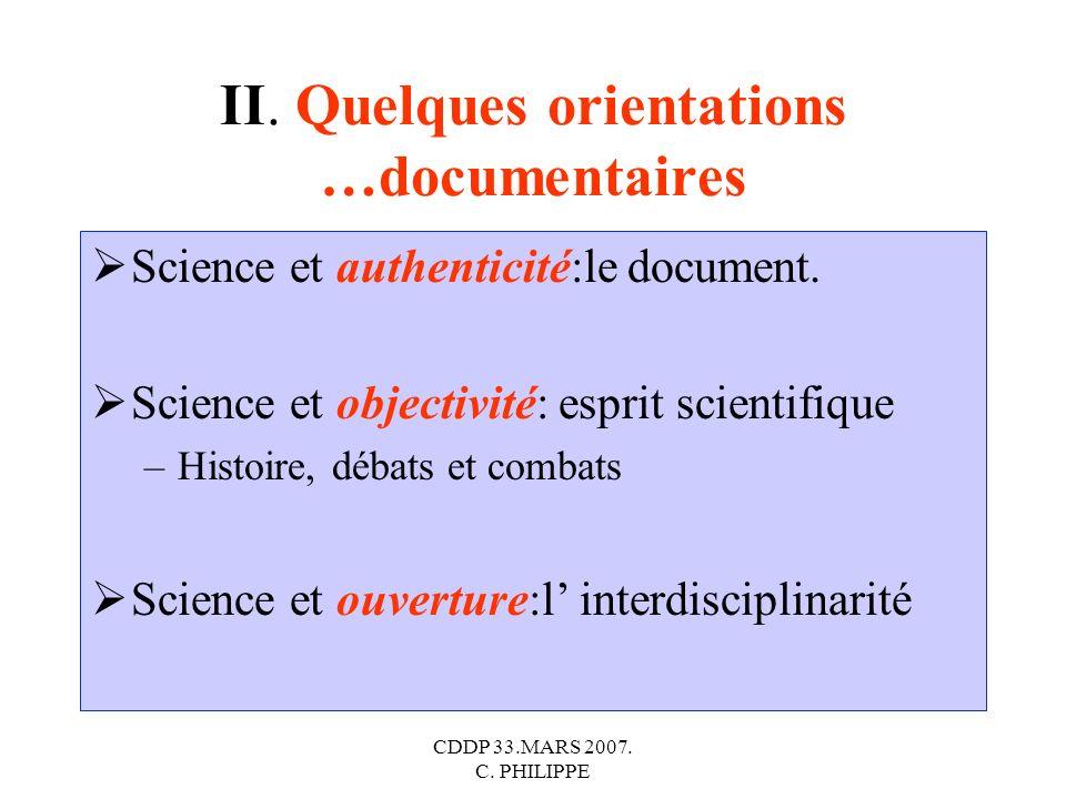CDDP 33.MARS 2007. C. PHILIPPE II. Quelques orientations …documentaires Science et authenticité:le document. Science et objectivité: esprit scientifiq
