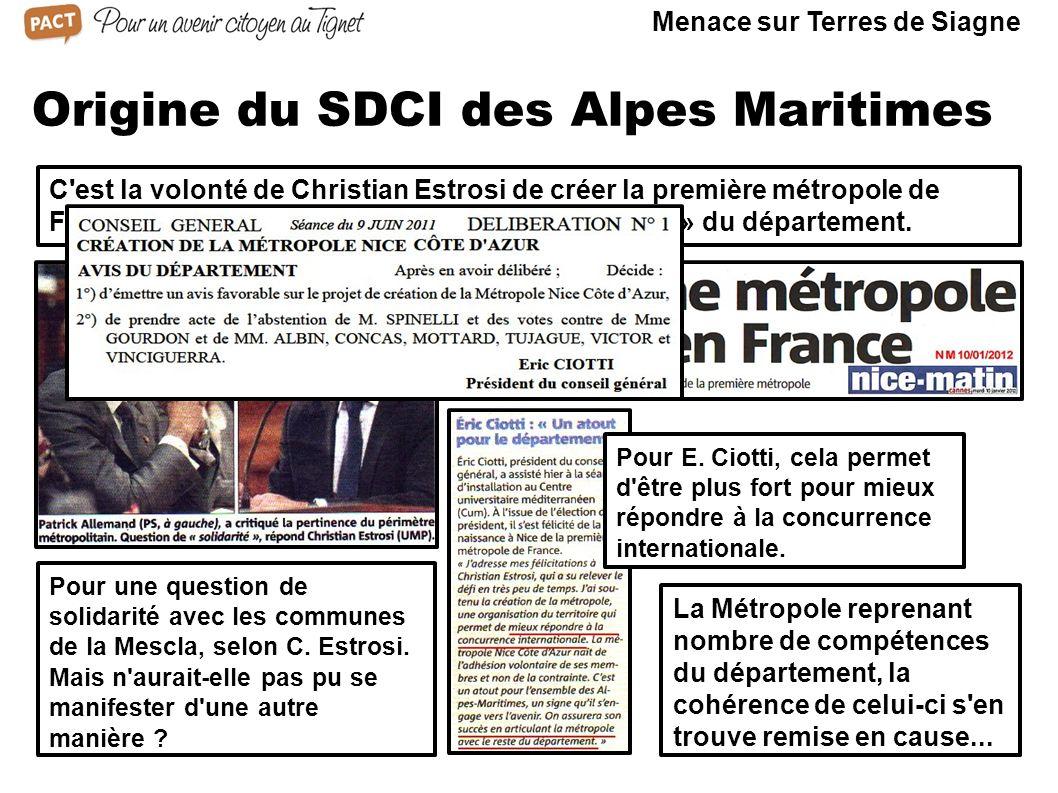 Menace sur Terres de Siagne Origine du SDCI des Alpes Maritimes C est la volonté de Christian Estrosi de créer la première métropole de France qui est à l origine du découpage « vertical » du département.