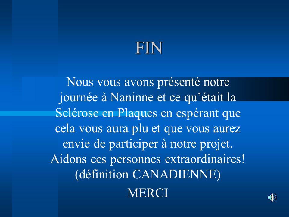 FIN FIN Nous vous avons présenté notre journée à Naninne et ce quétait la Sclérose en Plaques en espérant que cela vous aura plu et que vous aurez env