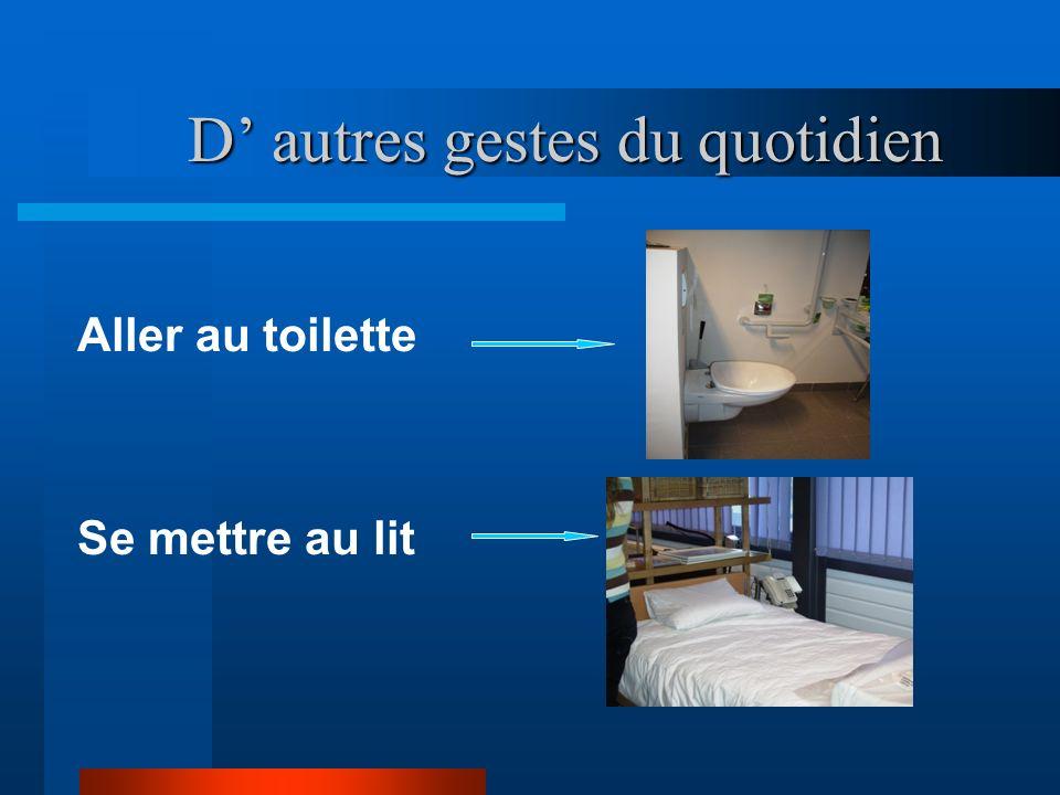 D autres gestes du quotidien D autres gestes du quotidien Aller au toilette Se mettre au lit