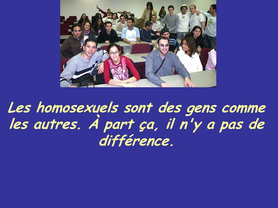 Les homosexuels sont des gens comme les autres. À part ça, il n'y a pas de différence.