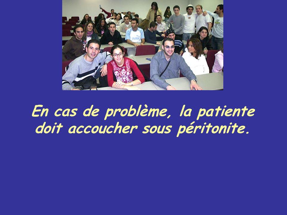 En cas de problème, la patiente doit accoucher sous péritonite.
