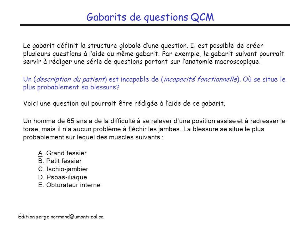 Édition serge.normand@umontreal.ca Gabarits de questions QCM Le gabarit définit la structure globale dune question. Il est possible de créer plusieurs