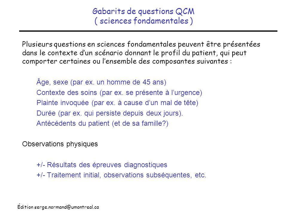 Édition serge.normand@umontreal.ca Gabarits de questions QCM ( sciences fondamentales ) Plusieurs questions en sciences fondamentales peuvent être pré