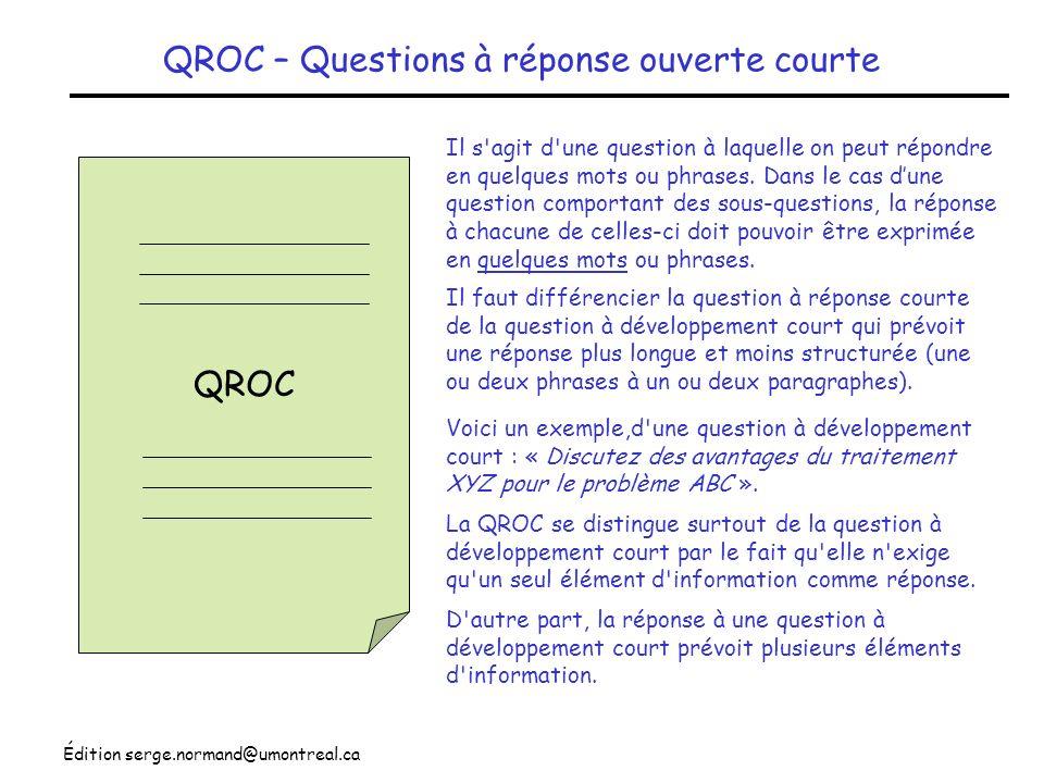 Édition serge.normand@umontreal.ca QROC – Questions à réponse ouverte courte QROC D'autre part, la réponse à une question à développement court prévoi