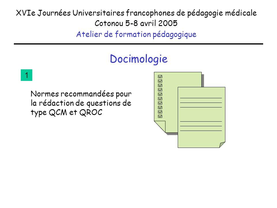 Docimologie XVIe Journées Universitaires francophones de pédagogie médicale Cotonou 5-8 avril 2005 Atelier de formation pédagogique Normes recommandée