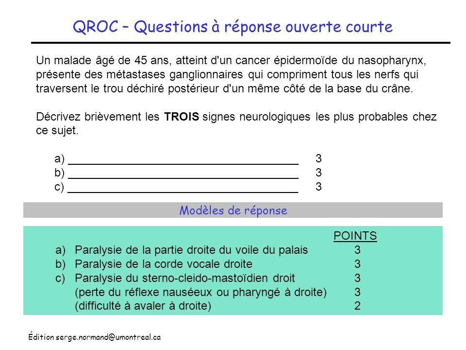 Édition serge.normand@umontreal.ca QROC – Questions à réponse ouverte courte Un malade âgé de 45 ans, atteint d'un cancer épidermoïde du nasopharynx,