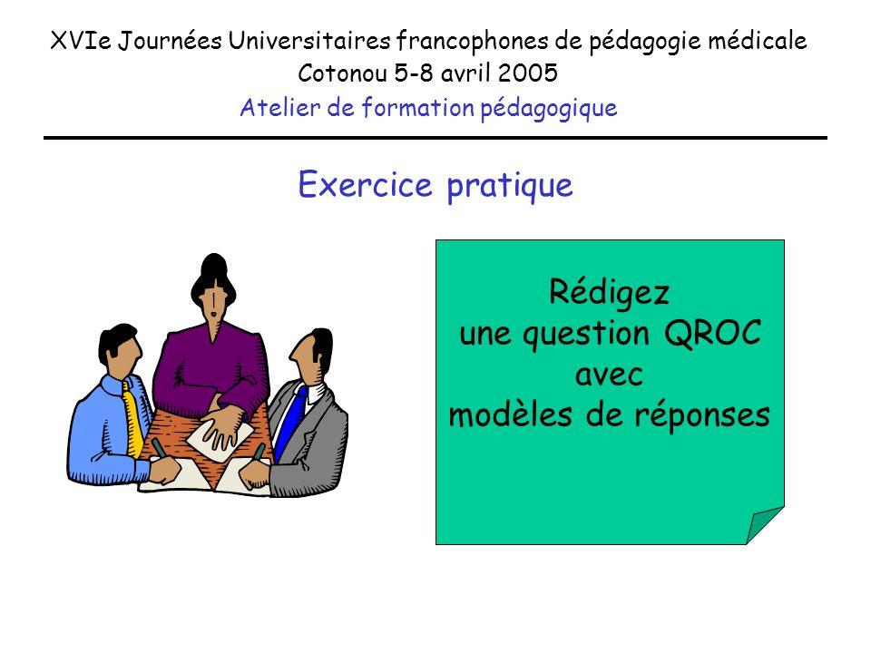 Exercice pratique XVIe Journées Universitaires francophones de pédagogie médicale Cotonou 5-8 avril 2005 Atelier de formation pédagogique Rédigez une