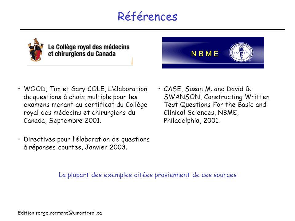 Édition serge.normand@umontreal.ca Références WOOD, Tim et Gary COLE, Lélaboration de questions à choix multiple pour les examens menant au certificat
