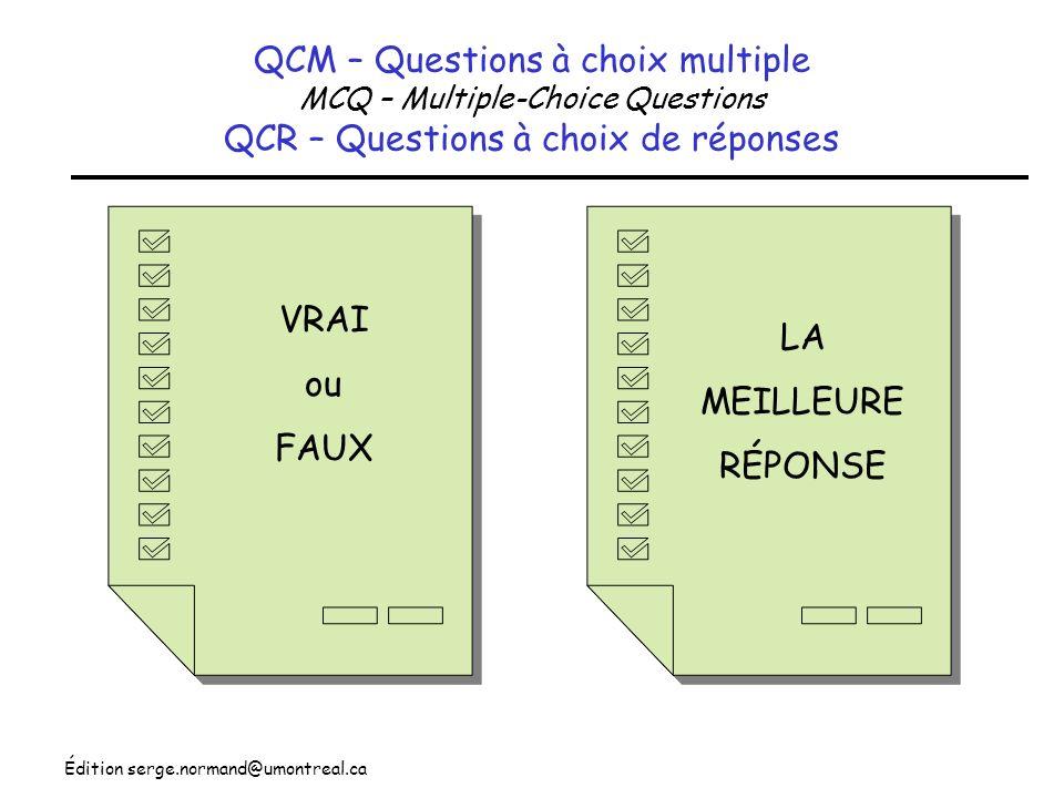 Édition serge.normand@umontreal.ca QCM – Questions à choix multiple MCQ – Multiple-Choice Questions QCR – Questions à choix de réponses VRAI ou FAUX L