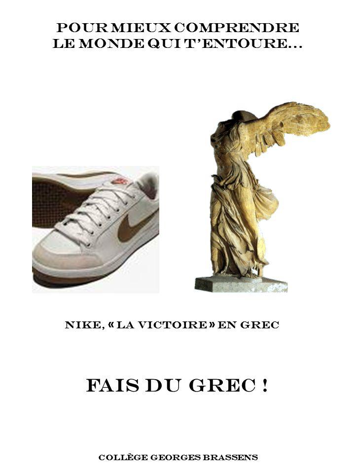 FAIS DU GREC ! POUR MIEUX COMPRENDRE LE MONDE QUI TENTOURE… Nike, « la victoire » en grec COLLÈGE GEORGES BRASSENS