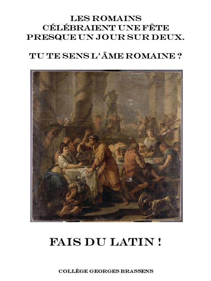 FAIS DU LATIN ! COLLÈGE GEORGES BRASSENS LES ROMAINS CÉLÉBRAIENT UNE FÊTE PRESQUE UN JOUR SUR DEUX. TU TE SENS LÂME ROMAINE ?
