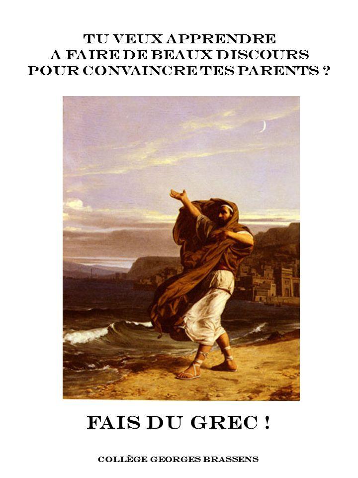 FAIS DU GREC .TU VEUX APPRENDRE A FAIRE DE BEAUX DISCOURS POUR CONVAINCRE TES PARENTS .
