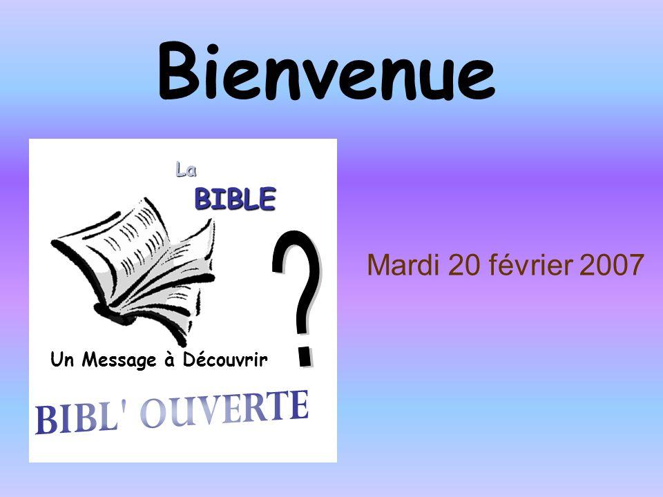 Bienvenue Mardi 20 février 2007 Un Message à Découvrir La BIBLE