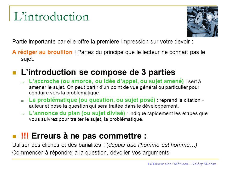 La Discussion : Méthode – Valéry Michau Lintroduction Partie importante car elle offre la première impression sur votre devoir : A rédiger au brouillo