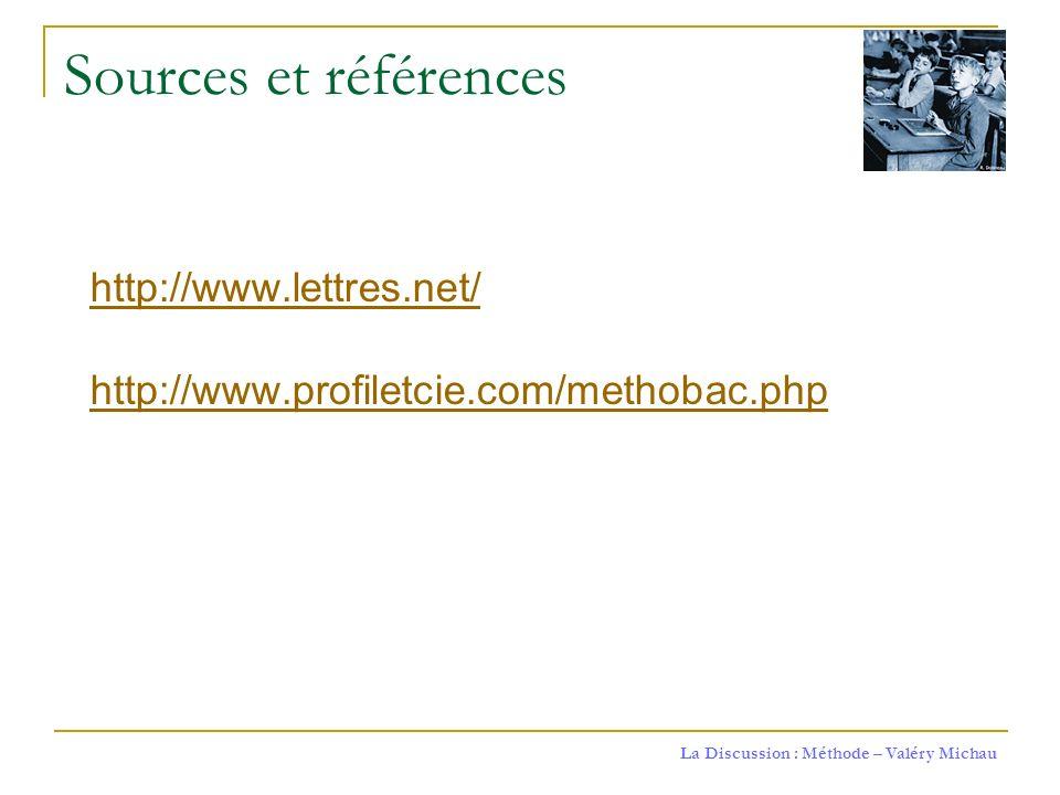 La Discussion : Méthode – Valéry Michau Sources et références http://www.lettres.net/ http://www.profiletcie.com/methobac.php