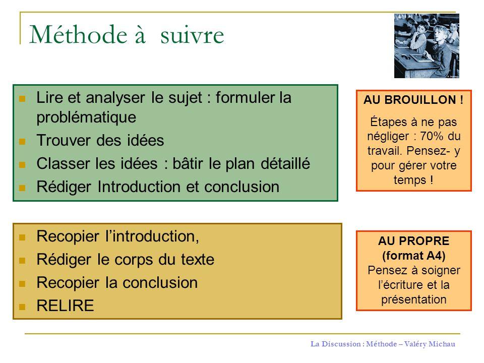 La Discussion : Méthode – Valéry Michau Méthode à suivre Lire et analyser le sujet : formuler la problématique Trouver des idées Classer les idées : b