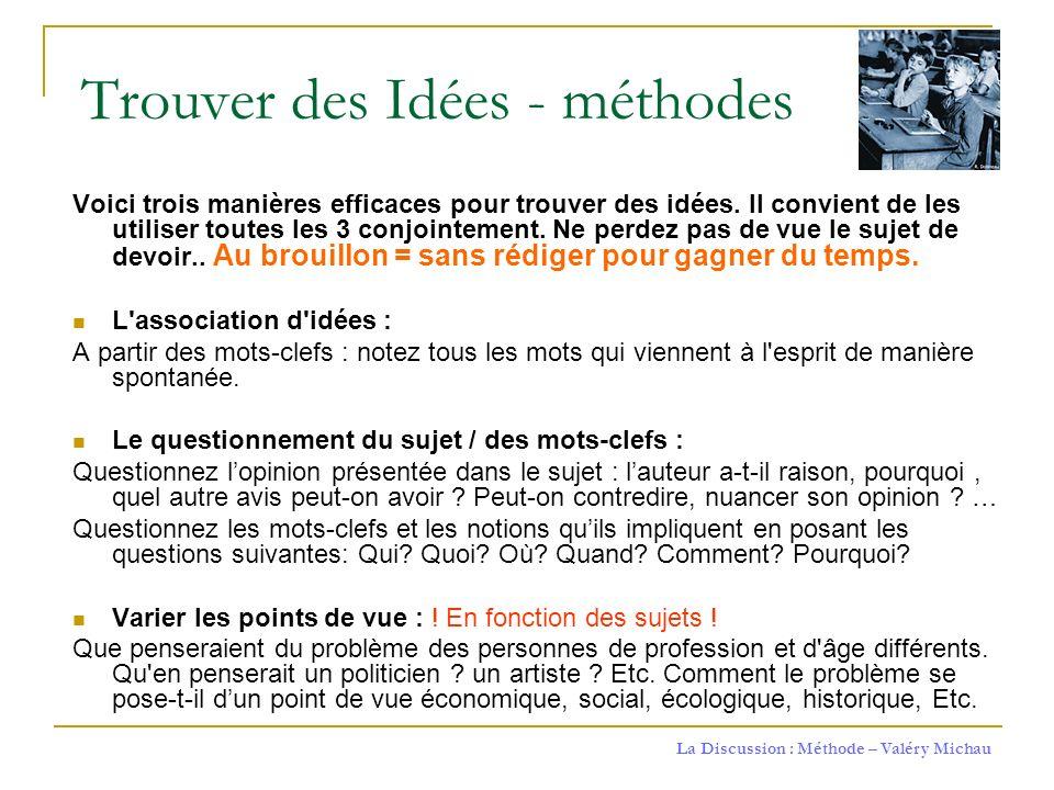 La Discussion : Méthode – Valéry Michau Trouver des Idées - méthodes Voici trois manières efficaces pour trouver des idées. Il convient de les utilise