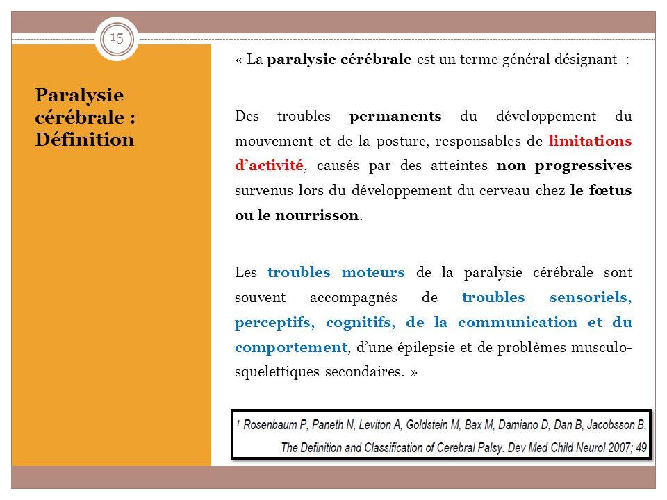Paralysie cérébrale : Etiologies Prématurité Causes prénatales Causes périnatales Causes post-natales 16