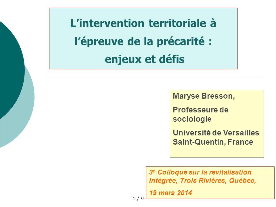 1 / 9 Lintervention territoriale à lépreuve de la précarité : enjeux et défis Maryse Bresson, Professeure de sociologie Université de Versailles Saint