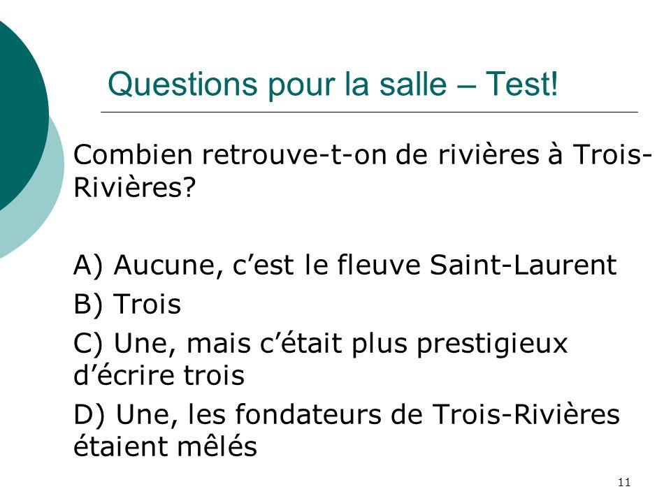 Questions pour la salle – Test! Combien retrouve-t-on de rivières à Trois- Rivières? A) Aucune, cest le fleuve Saint-Laurent B) Trois C) Une, mais cét