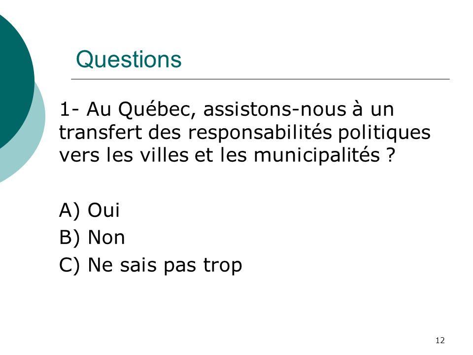 Questions 1- Au Québec, assistons-nous à un transfert des responsabilités politiques vers les villes et les municipalités ? A) Oui B) Non C) Ne sais p