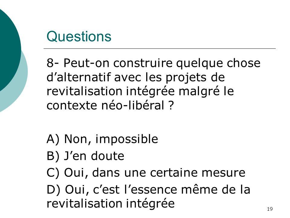 Questions 8- Peut-on construire quelque chose dalternatif avec les projets de revitalisation intégrée malgré le contexte néo-libéral ? A) Non, impossi