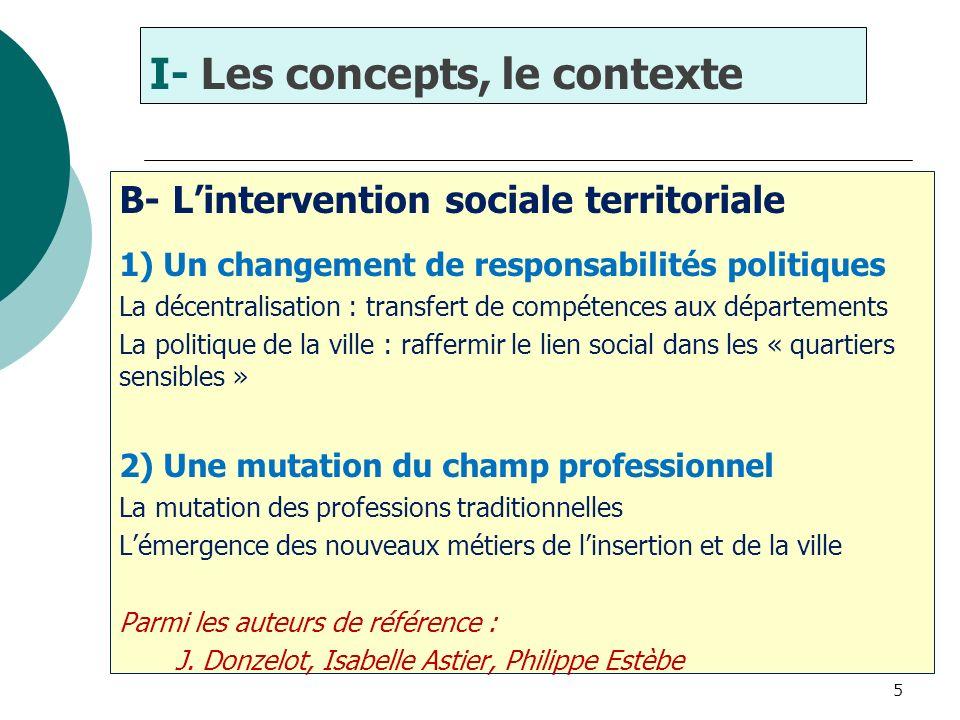 5 B- Lintervention sociale territoriale 1) Un changement de responsabilités politiques La décentralisation : transfert de compétences aux départements