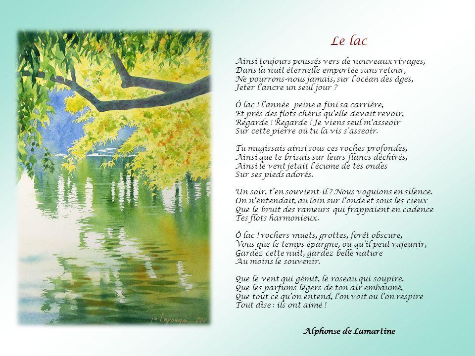 Le lac Ainsi toujours poussés vers de nouveaux rivages, Dans la nuit éternelle emportée sans retour, Ne pourrons-nous jamais, sur locéan des âges, Jet
