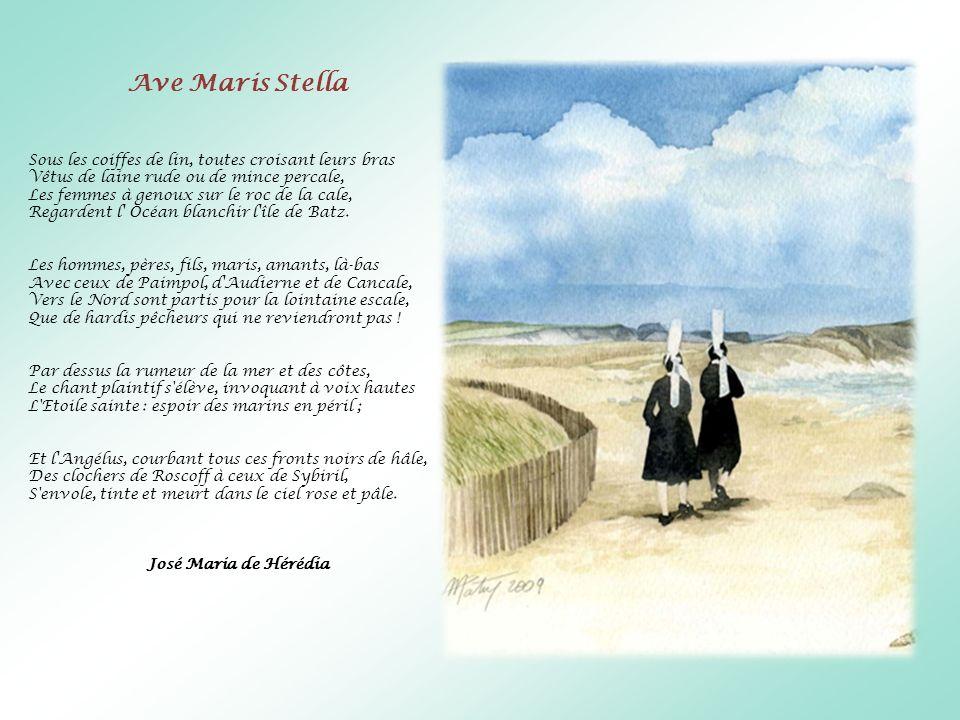 Ave Maris Stella Sous les coiffes de lin, toutes croisant leurs bras Vêtus de laine rude ou de mince percale, Les femmes à genoux sur le roc de la cal