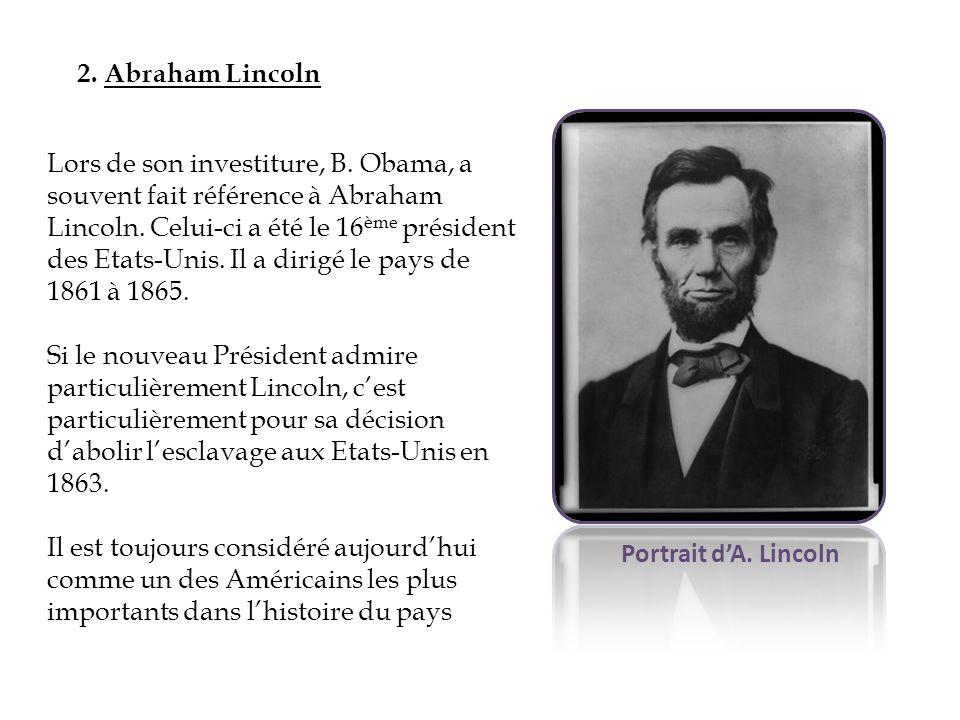 2. Abraham Lincoln Portrait dA. Lincoln Lors de son investiture, B. Obama, a souvent fait référence à Abraham Lincoln. Celui-ci a été le 16 ème présid