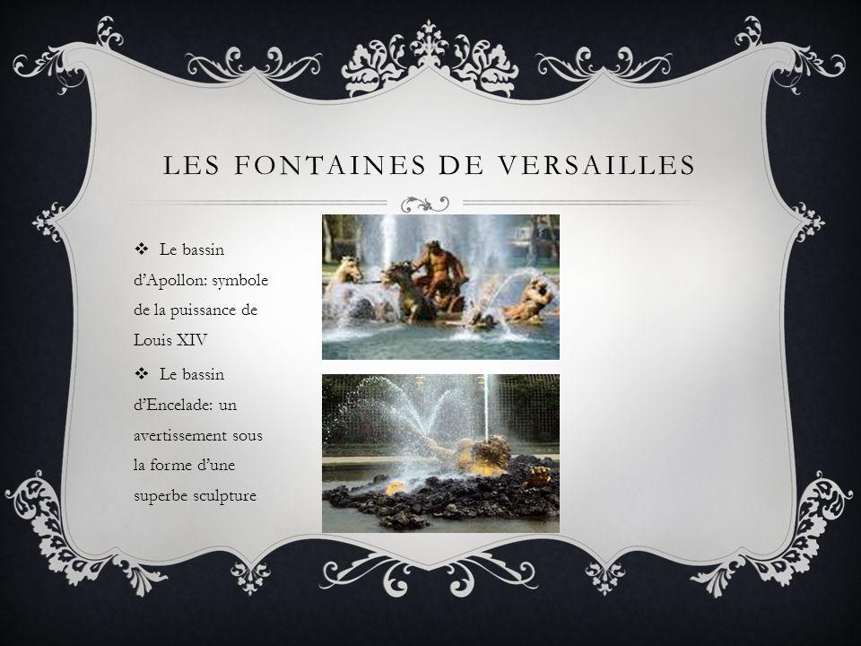 LES FONTAINES DE VERSAILLES Le bassin dApollon: symbole de la puissance de Louis XIV Le bassin dEncelade: un avertissement sous la forme dune superbe