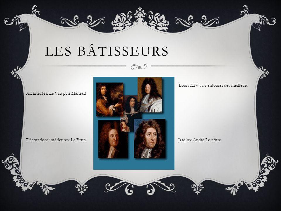 LES BÂTISSEURS Louis XIV va sentourer des meilleurs Décorations intérieures: Le BrunJardins: André Le nôtre Architectes: Le Vau puis Mansart