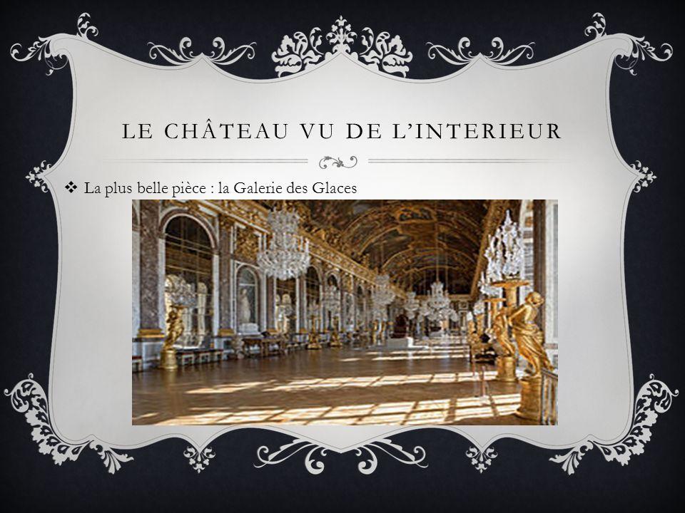 LE CHÂTEAU VU DE LINTERIEUR La plus belle pièce : la Galerie des Glaces