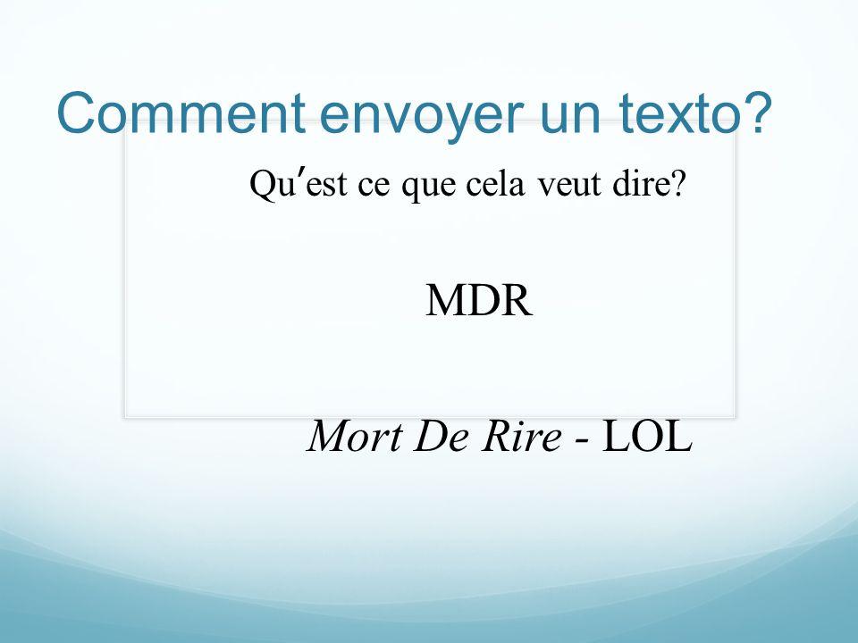 Comment envoyer un texto? Quest ce que cela veut dire? MDR Mort De Rire - LOL